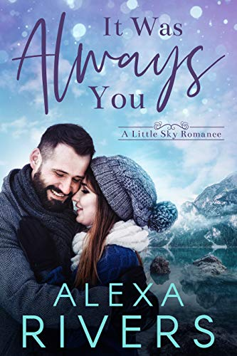 Book Cover of It Was Always You: A Second Chance Small Town Romance (Little Sky Romance Book 3)
