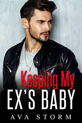 Book Cover of Keeping My Ex's Baby: A Secret Baby Romance (Alpha Bosses Book 3)