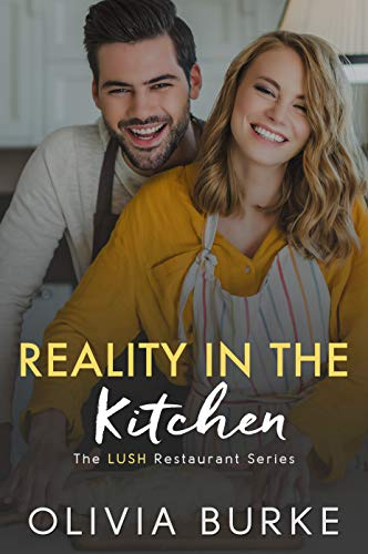 Book Cover of Reality in the Kitchen: The LUSH Restaurant Sweet Romance Series (The LUSH Restaurant Series Book 4)
