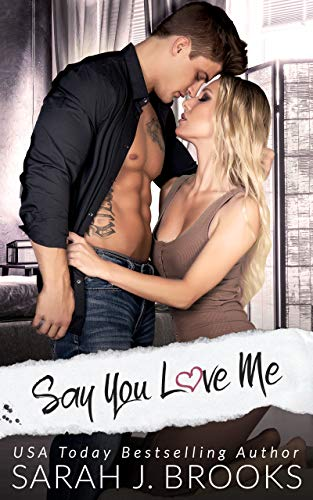 Book Cover of Say You Love Me : An Enemies to Lovers Romance