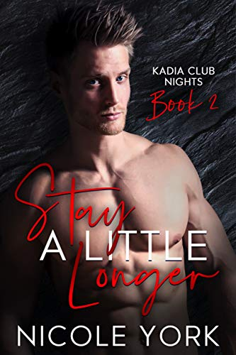 Book Cover of Stay A Little Longer (Kadia Club Nights Book 2)