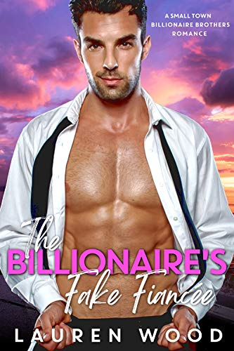 Book Cover of The Billionaire's Fake Fiancée (A Small Town Billionaire Brothers Book 4)