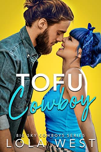 Book Cover of Tofu Cowboy: A Steamy Small Town Romantic Comedy (Big Sky Cowboys Book 1)
