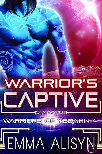 Book Cover of Warrior's Captive: A Sci-Fi Alien Warrior Romance (Warriors of Yedahn Book 4)