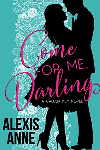 Book Cover of Come For Me, Darling: a small town friends-to-lovers romance (Calusa Key Book 1)