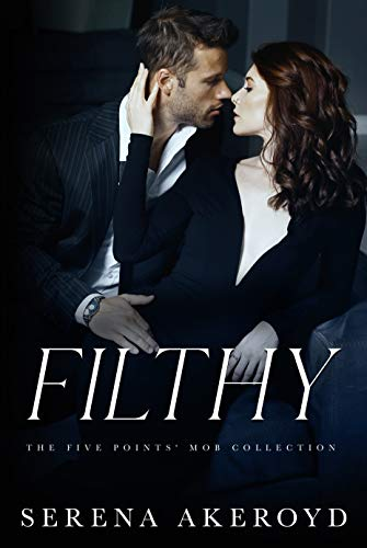 Book Cover of Filthy : AN AGE GAP, ANTI-HERO, MAFIA ROMANCE (THE FIVE POINTS' MOB COLLECTION Book 1)