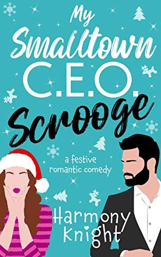 Book Cover of My Smalltown C.E.O. Scrooge: A Festive Romantic Comedy