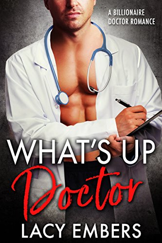 Book Cover of What's Up Doctor: A Billionaire Doctor Romance
