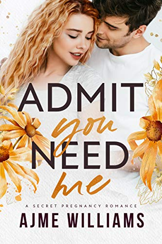 Book Cover of Admit You Need Me: A Secret Pregnancy Romance (Irresistible Billionaires Book 4)