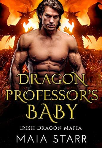 Book Cover of Dragon Professor's Baby: A Irish Dragon Shifter Romance (Irish Dragon Mafia Book 1)