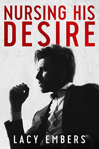 Book Cover of Nursing His Desire: A Steamy Billionaire Romantic Comedy