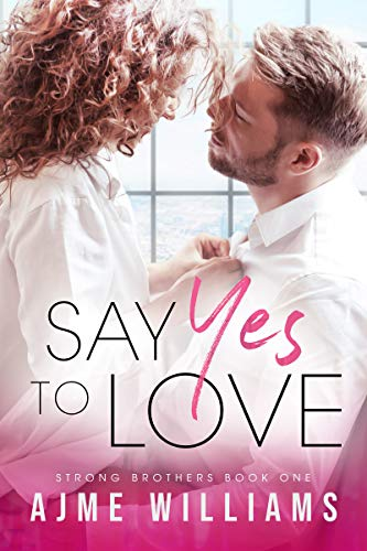 Book Cover of Say Yes To Love: A Fake Marriage Office Romance (Strong Brothers Book 1)