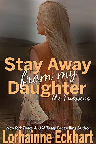 Book Cover of Stay Away From My Daughter (The Friessens Book 25)