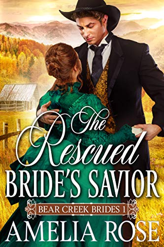 Book Cover of The Rescued Bride's Savior: Historical Western Mail Order Bride Romance (Bear Creek Brides Book 1)