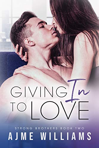 Book Cover of Giving In To Love: A Friends with Benefits Office Romance (Strong Brothers Book 2)