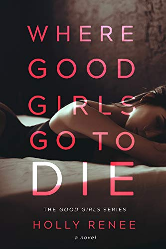 Book Cover of Where Good Girls Go to Die: A Second Chance Romance (The Good Girls Series Book 1)
