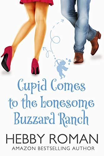 Book Cover of Cupid Comes to the Lonesome Buzzard Ranch: A Contemporary Western Romantic Comedy (The Lonesome Buzzard Ranch Series Book 1)