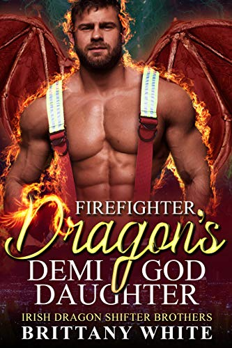 Book Cover of Firefighter Dragon's Demi-God Daughter (Irish Dragon Shifter Brothers Book 8)