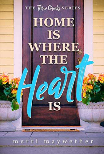Book Cover of Home is Where the Heart Is: A Small Town Sweet Romance (Three Creeks, Montana Book 5)