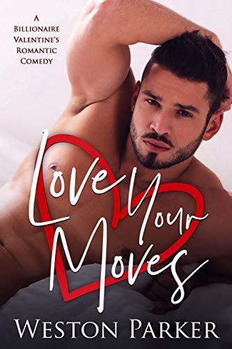 Book Cover of Love Your Moves: A Billionaire Valentine's Romantic Comedy
