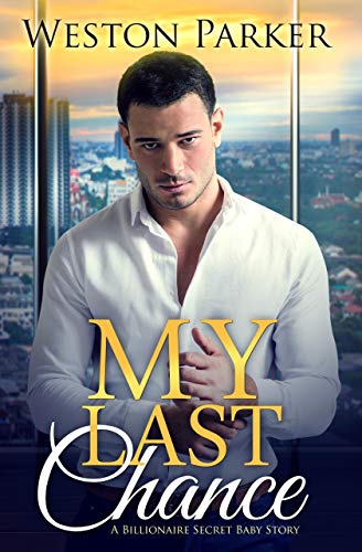 Book Cover of My Last Chance: A Single Mom Secret Baby Second Chance Love Story