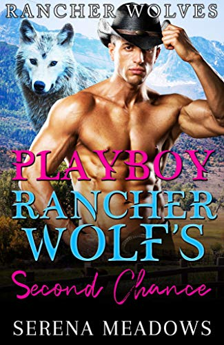 Book Cover of Playboy Rancher Wolf's Second Chance: (Rancher Wolves)