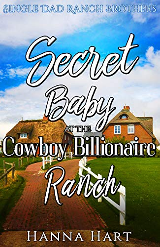 Book Cover of Secret Baby At The Cowboy Billionaire Ranch : A Sweet Clean Cowboy Billionaire Romance (Single Dad Ranch Brothers Book 3)