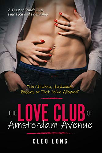 Book Cover of The Love Club of Amsterdam Avenue: A Feast of Female Lust, Fine Food and Friendship