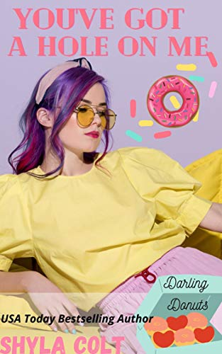 Book Cover of You've Got A Hole On Me (Darling Donuts Book 1)
