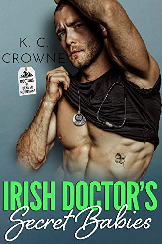 Book Cover of The Irish Doctor Baby: A Secret Baby, Second Chance Romance (Doctors of Denver Book 3)