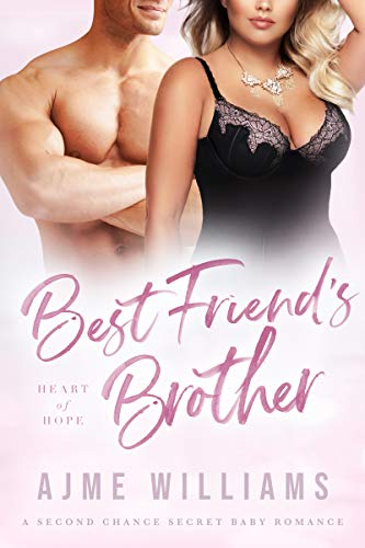 Book Cover of Best Friend's Brother: A Second Chance Secret Baby Romance (Heart of Hope)