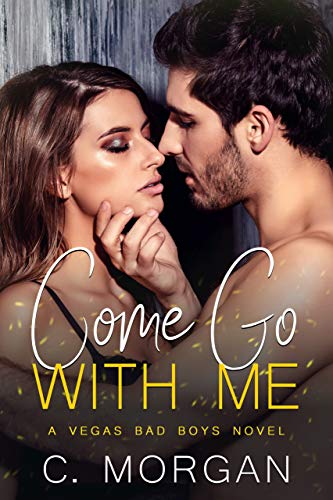 Book Cover of Come Go with Me (Vegas Bad Boys)
