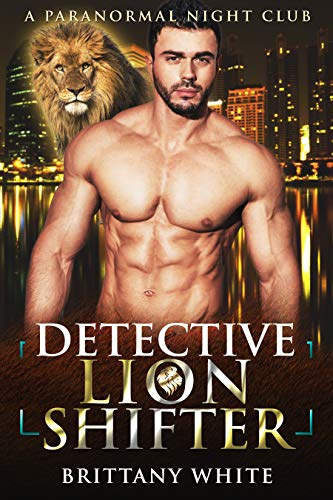 Book Cover of Detective Lion Shifter (A Paranormal Night Club Book 3)
