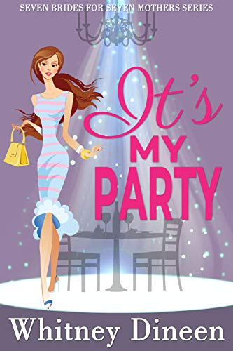 Book Cover of It's My Party: A Hidden Identity Royal Romantic Comedy (Seven Brides for Seven Mothers Book 3)