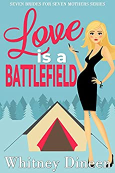Book Cover of Love is a Battlefield: An Enemies to Lovers Romantic Comedy (Seven Brides for Seven Mothers Book 1)