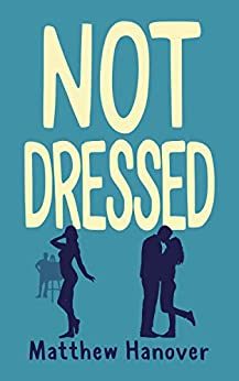 Book Cover of Not Dressed: A laugh-out-loud romance as twisted as real life (Wallflowers Series Book 2)
