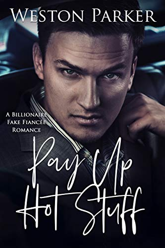 Book Cover of Pay Up Hot Stuff: A Billionaire Fake Fiancée Romance