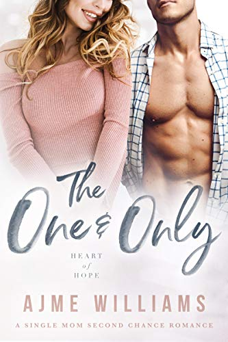 Book Cover of The One and Only: A Single Mom Second Chance Romance (Heart of Hope)