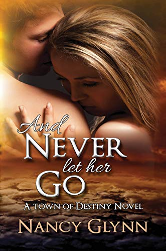 Book Cover of And Never Let Her Go (Town of Destiny Book 1)