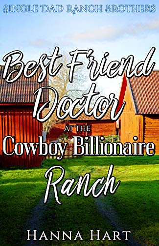 Book Cover of Best Friend Doctor At The Cowboy Billionaire Ranch : A Sweet Clean Cowboy Billionaire Romance (Single Dad Ranch Brothers Book 4)