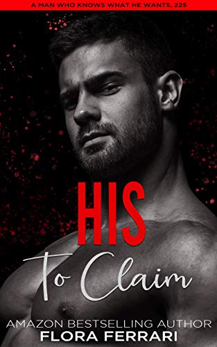 Book Cover of His To Claim: An Instalove Possessive Age Gap Romance (A Man Who Knows Who He Wants Book 225)
