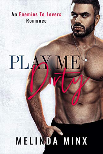 Book Cover of Play Me Dirty: An Enemies to Lovers Romance