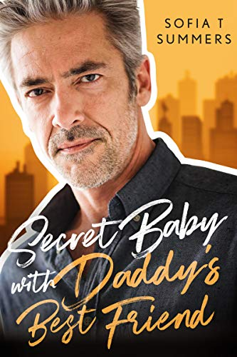 Book Cover of Secret Baby with Daddy's Best Friend: An Age Gap Romance (Forbidden Temptations)