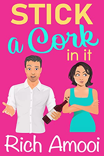 Book Cover of Stick a Cork in It: a Sweet Romantic Comedy