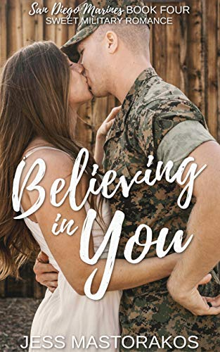 Book Cover of Believing in You: A Sweet, Brother's Best Friend, Military Romance (San Diego Marines Book 4)
