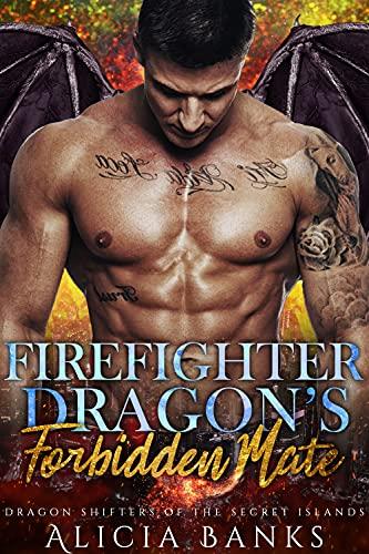 Book Cover of Firefighter Dragon's Forbidden Mate: A Dragon Shifter Romance (Firefighter Dragons of the Secret Islands)