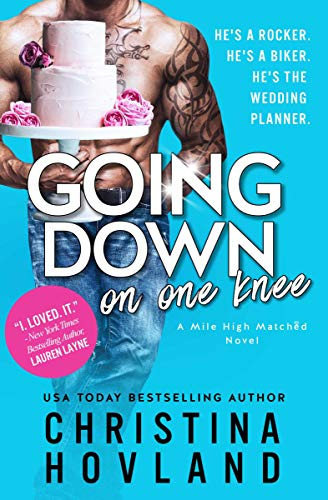 Book Cover of Going Down on One Knee: An opposites-attract, laugh out loud rom com! (Mile High Matched Book 1)