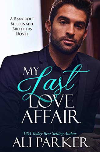 Book Cover of My Last Love Affair (Bancroft Billionaire Brothers Book 1)