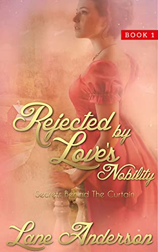 Book Cover of Rejected by Love's Nobility: Secrets Behind the Curtain Book 1
