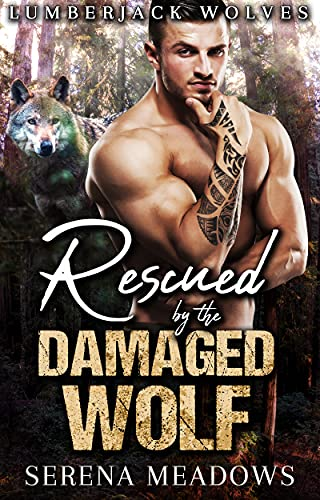 Book Cover of Rescued By The Damaged Wolf: (Lumberjack Wolves)